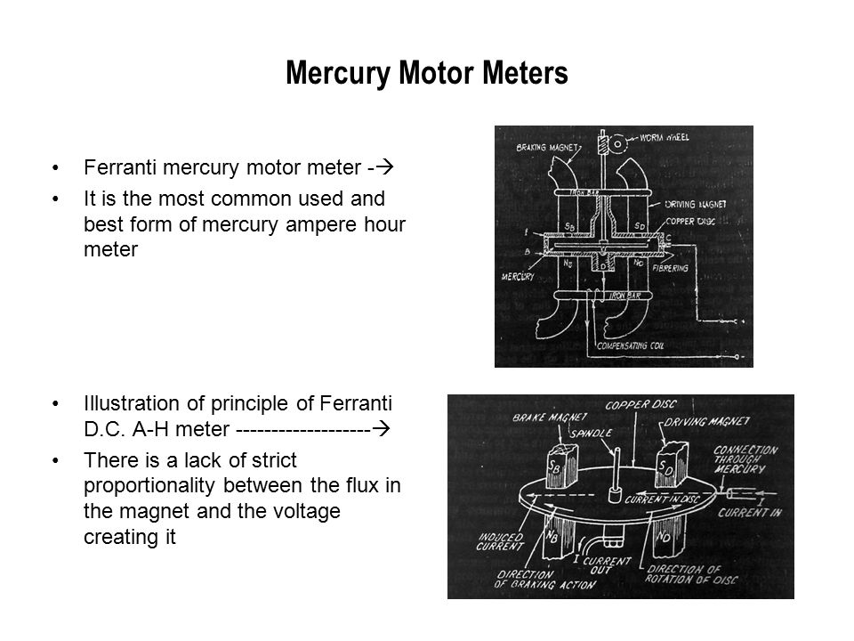 Mercury Motor Meters Ferranti mercury motor meter -  It is the most common used and best form of mercury ampere hour meter Illustration of principle of Ferranti D.C.