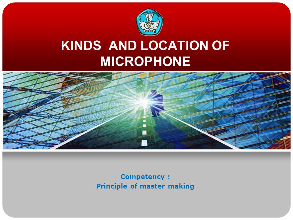 KINDS AND LOCATION OF MICROPHONE Competency : Principle of master making