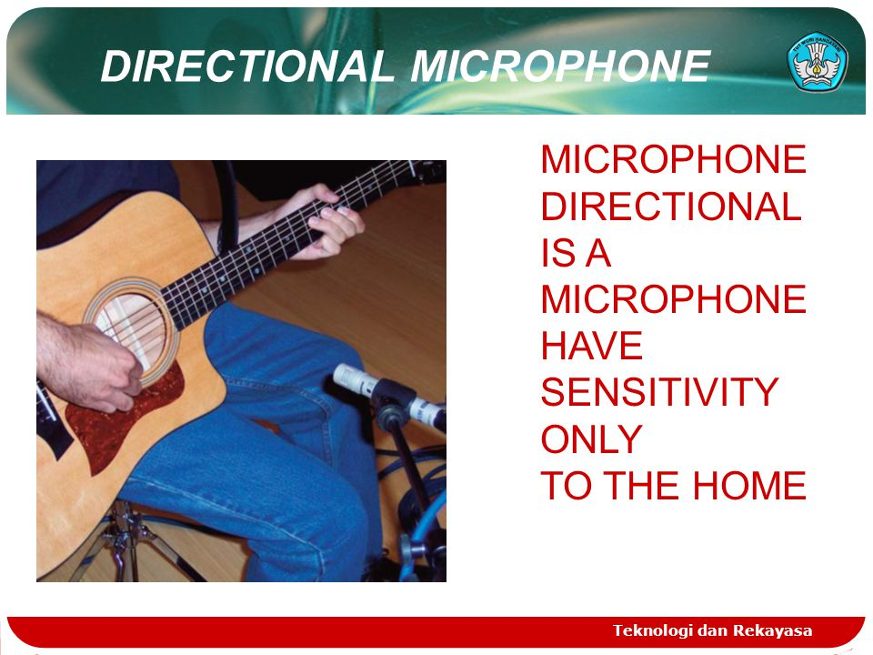 Teknologi dan Rekayasa MICROPHONE DIRECTIONAL IS A MICROPHONE HAVE SENSITIVITY ONLY TO THE HOME DIRECTIONAL MICROPHONE