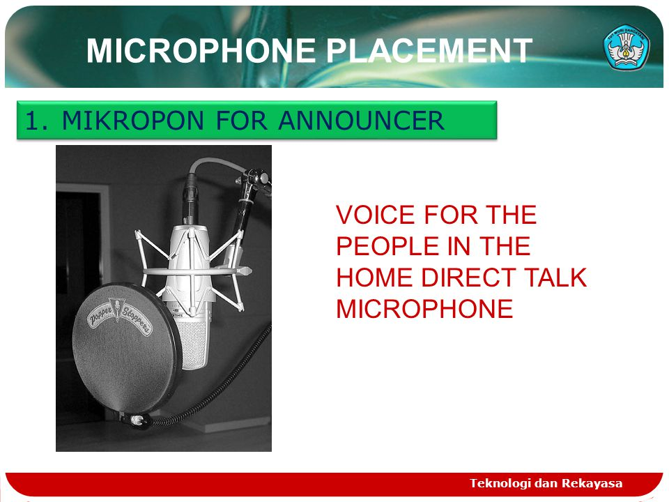 MICROPHONE PLACEMENT Teknologi dan Rekayasa VOICE FOR THE PEOPLE IN THE HOME DIRECT TALK MICROPHONE 1.MIKROPON FOR ANNOUNCER