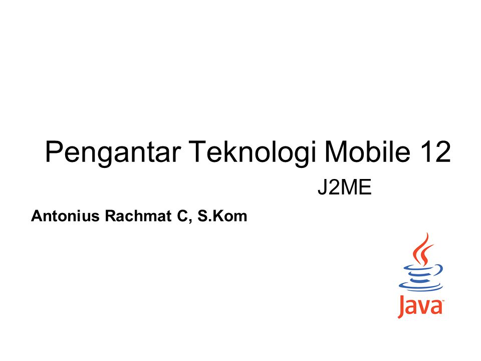 Software Technology for Mobile Device J2ME (Java 2, Micro Edition) –Normally used for less memory and low processing power devices (usually small devices) –A collection of packages and classes for application development on mobile devices –On December 2006, J2ME is under GPL, under project named phoneME.
