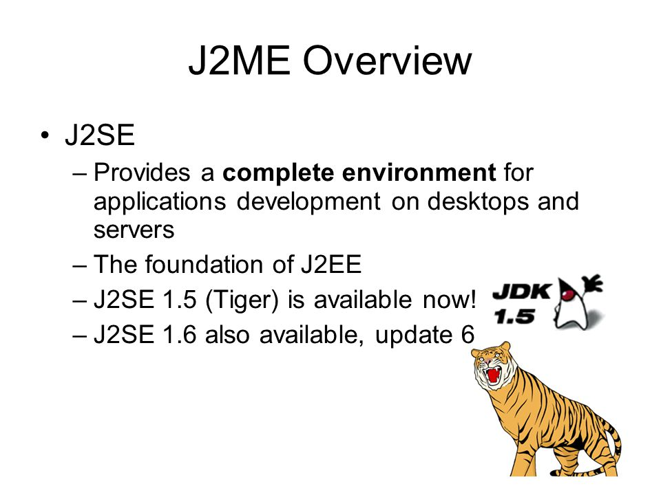 J2ME Overview - CLDC Classes extended from Java 2 Platform, Standard Edition (J2SE) are in packages: –java.lang.* Contain the basic Mathematics classes and data types –java.util.* Contain some commonly used functionalities like Random and Vector (store a set of values) –java.io.* Contain the data types for Input/output data New classes introduced by CLDC are in package: –javax.microedition.*