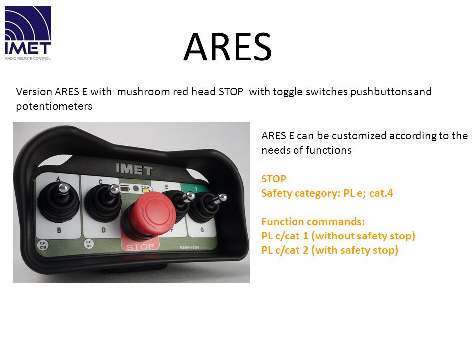 Version ARES E with mushroom red head STOP with toggle switches pushbuttons and potentiometers ARES ARES E can be customized according to the needs of