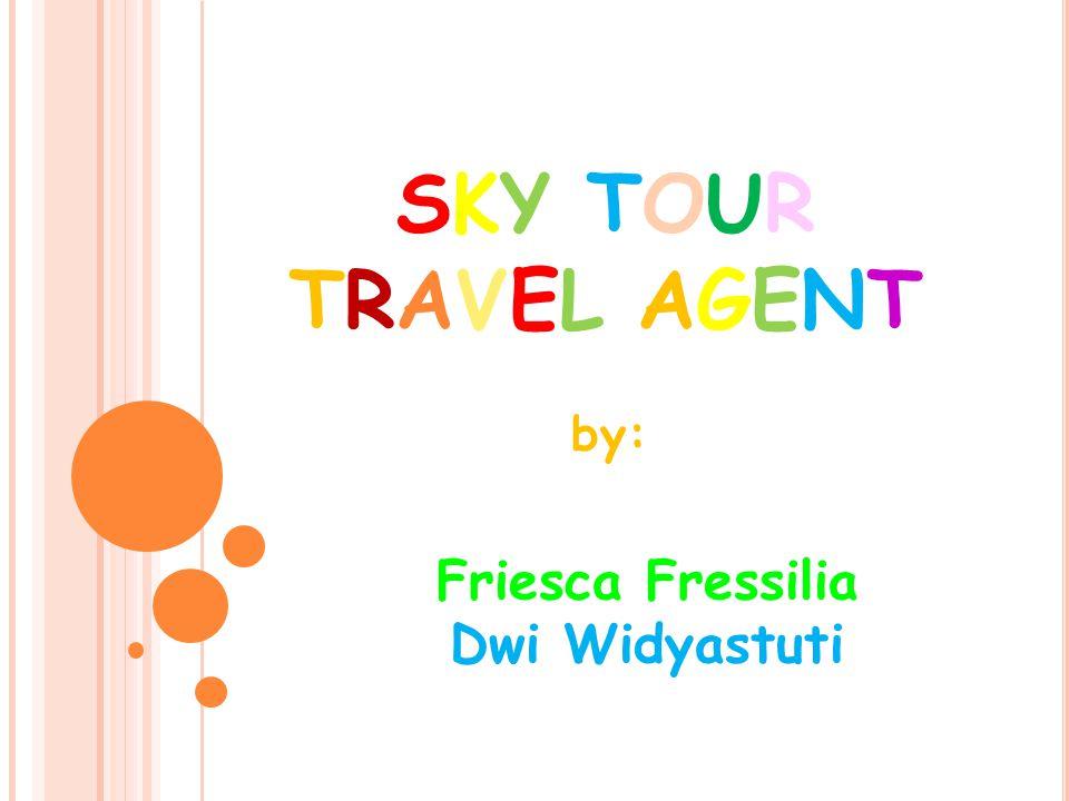 SKY TOURSKY TOUR TRAVEL AGENTTRAVEL AGENT Friesca Fressilia Dwi Widyastuti by: