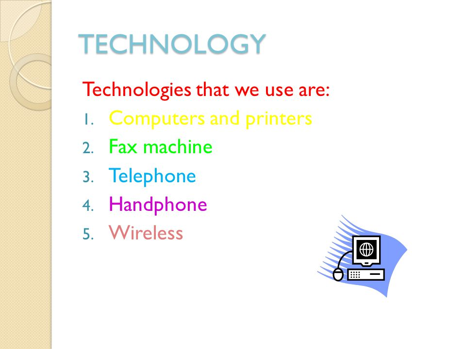TECHNOLOGY Technologies that we use are: 1. Computers and printers 2.