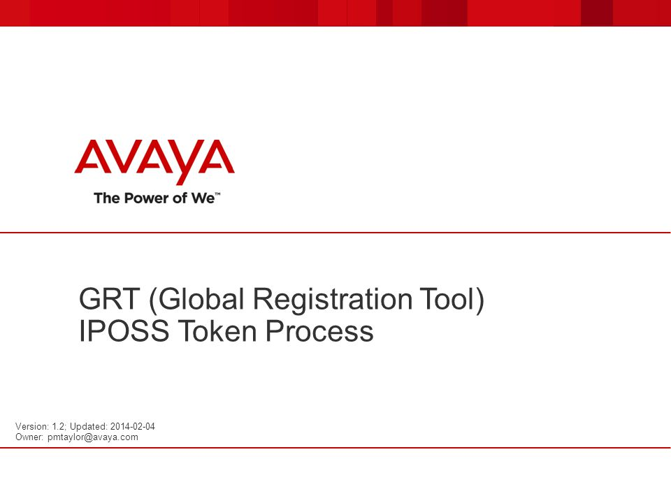 GRT (Global Registration Tool) IPOSS Token Process Version: 1.2; Updated: 2014-02-04 Owner: pmtaylor@avaya.com