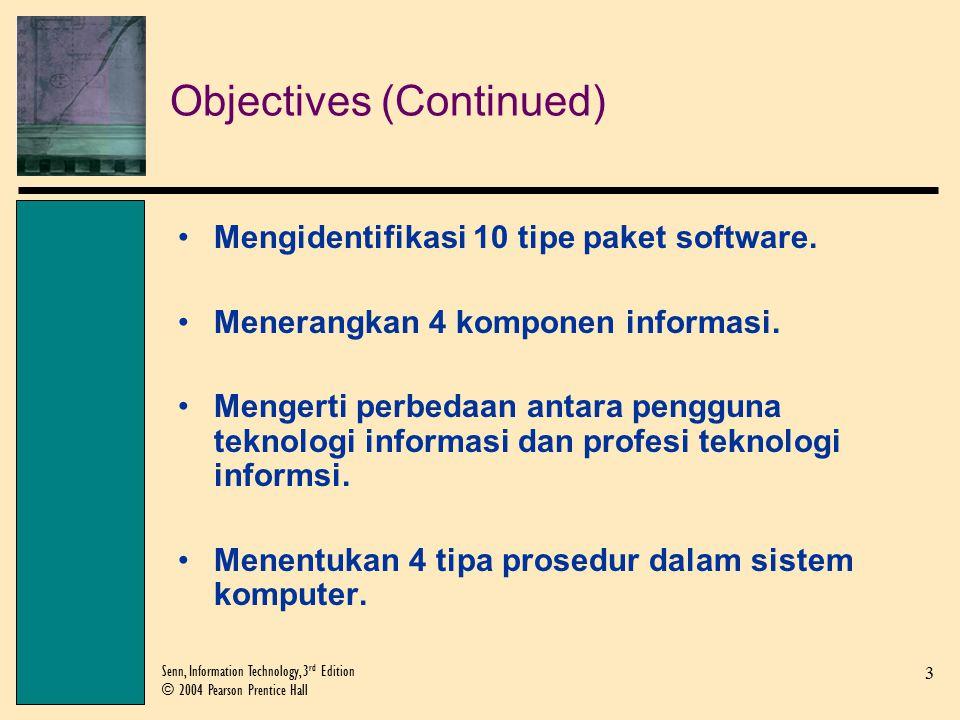 3 Senn, Information Technology, 3 rd Edition © 2004 Pearson Prentice Hall Objectives (Continued) Mengidentifikasi 10 tipe paket software.