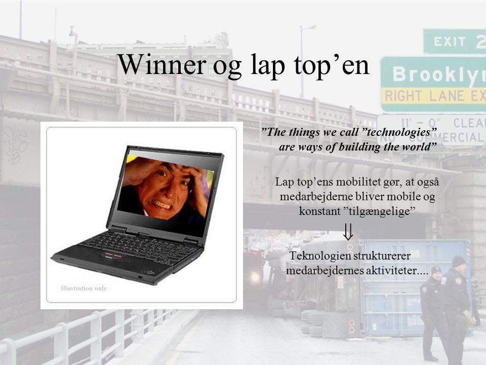 """Winner og lap top'en """"The things we call """"technologies"""" are ways of building the world"""" Lap top'ens mobilitet gør, at også medarbejderne bliver mobile"""