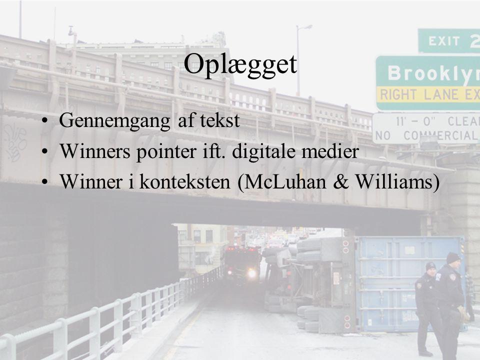 Oplægget Gennemgang af tekst Winners pointer ift. digitale medier Winner i konteksten (McLuhan & Williams)