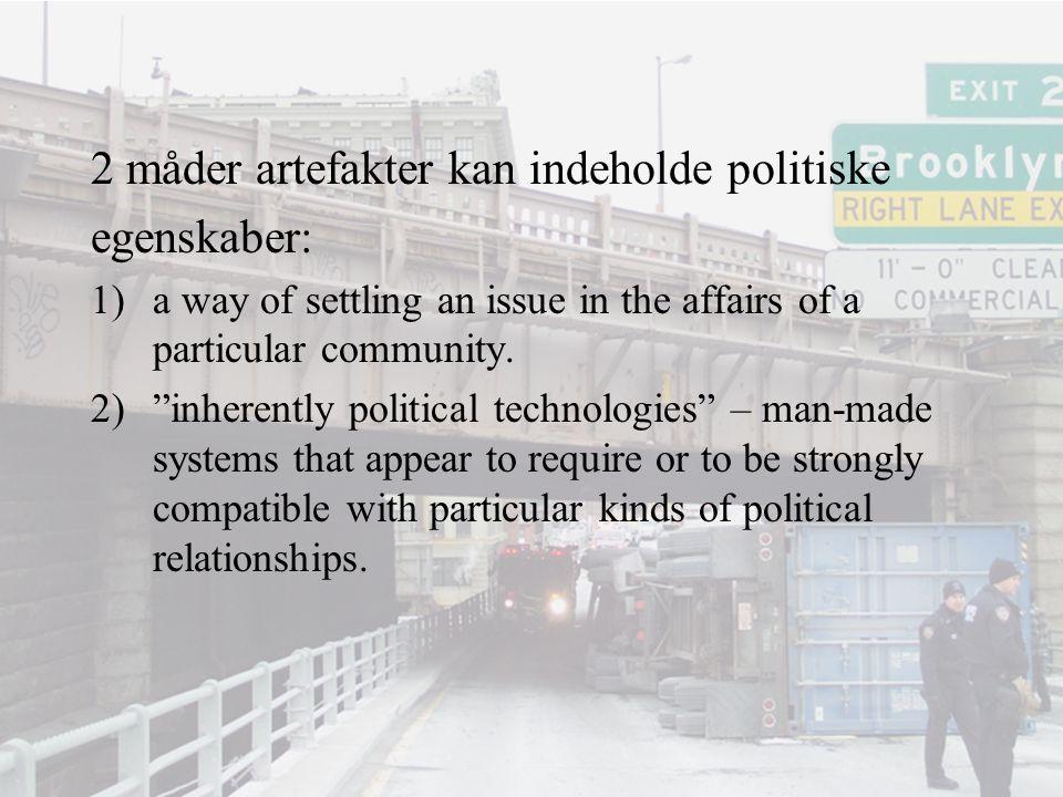 """2 måder artefakter kan indeholde politiske egenskaber: 1)a way of settling an issue in the affairs of a particular community. 2)""""inherently political"""