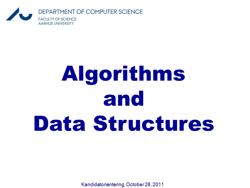 Kandidatorientering, October 28, 2011 Algorithms and Data Structures