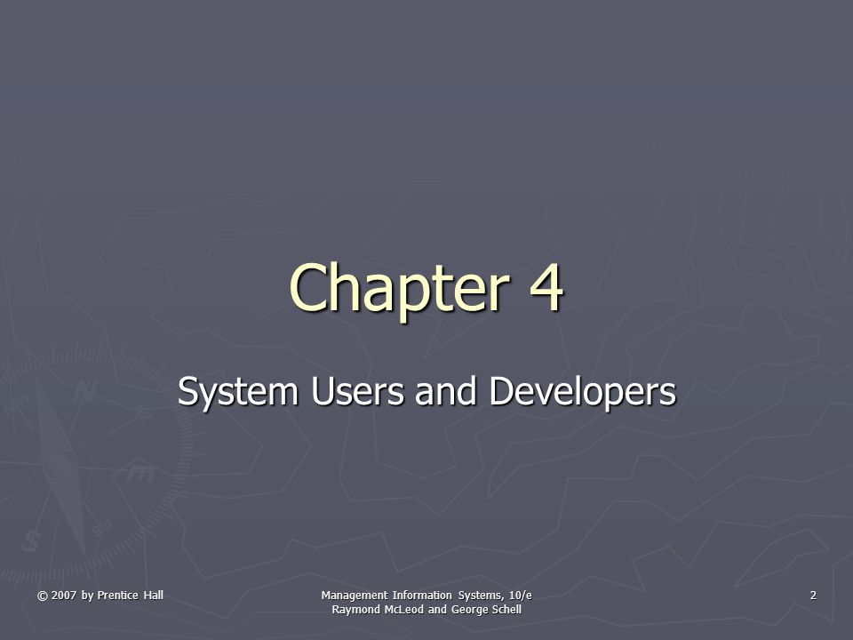 © 2007 by Prentice HallManagement Information Systems, 10/e Raymond McLeod and George Schell 3 Learning Objectives ► Know that the organizational content for systems development and use is changing from a physical to a virtual structure.