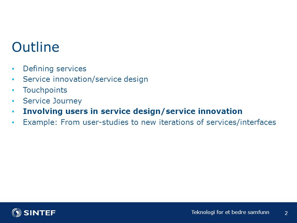 Teknologi for et bedre samfunn Defining services Service innovation/service design Touchpoints Service Journey Involving users in service design/service innovation Example: From user-studies to new iterations of services/interfaces Outline 2