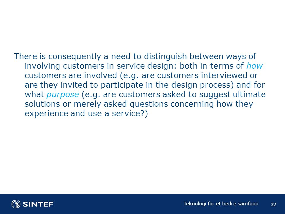 Teknologi for et bedre samfunn There is consequently a need to distinguish between ways of involving customers in service design: both in terms of how customers are involved (e.g.