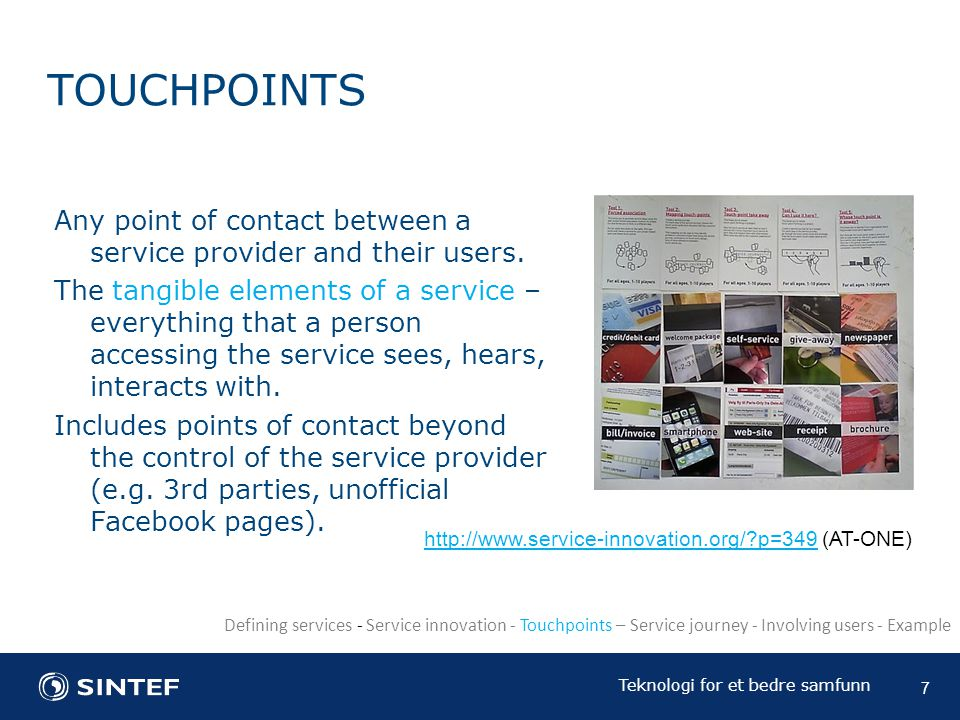 Teknologi for et bedre samfunn TOUCHPOINTS Any point of contact between a service provider and their users.