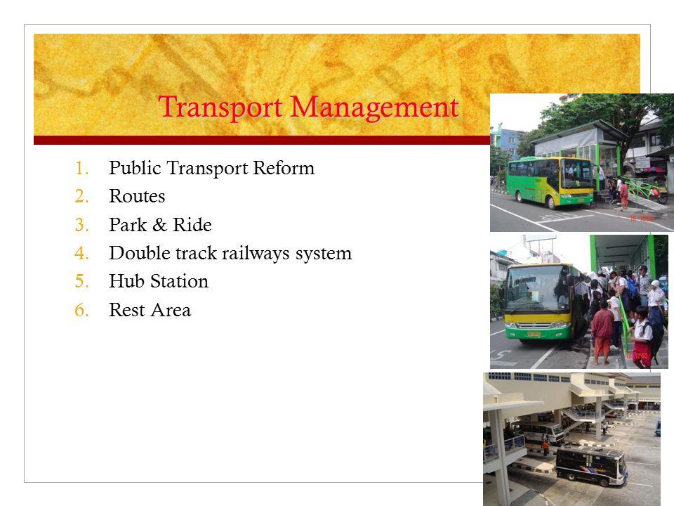 Transport Management 1.Public Transport Reform 2.Routes 3.Park & Ride 4.Double track railways system 5.Hub Station 6.Rest Area