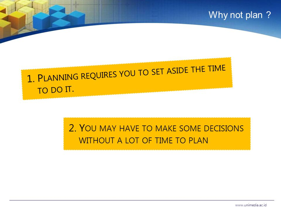 Why not plan . www.unimedia.ac.id 1. P LANNING REQUIRES YOU TO SET ASIDE THE TIME TO DO IT.