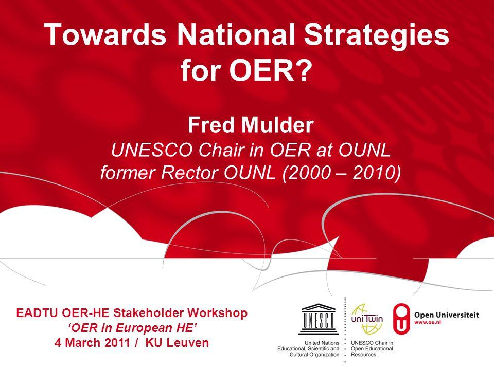 Towards National Strategies for OER? Fred Mulder UNESCO Chair in OER at OUNL former Rector OUNL (2000 – 2010) EADTU OER-HE Stakeholder Workshop 'OER i