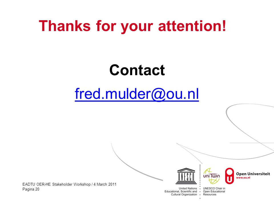 EADTU OER-HE Stakeholder Workshop / 4 March 2011 Pagina 20 Thanks for your attention! Contact fred.mulder@ou.nl