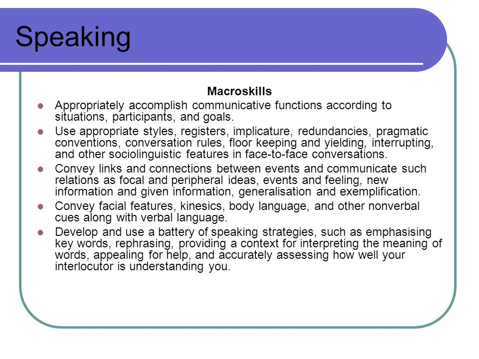Speaking Macroskills Appropriately accomplish communicative functions according to situations, participants, and goals.
