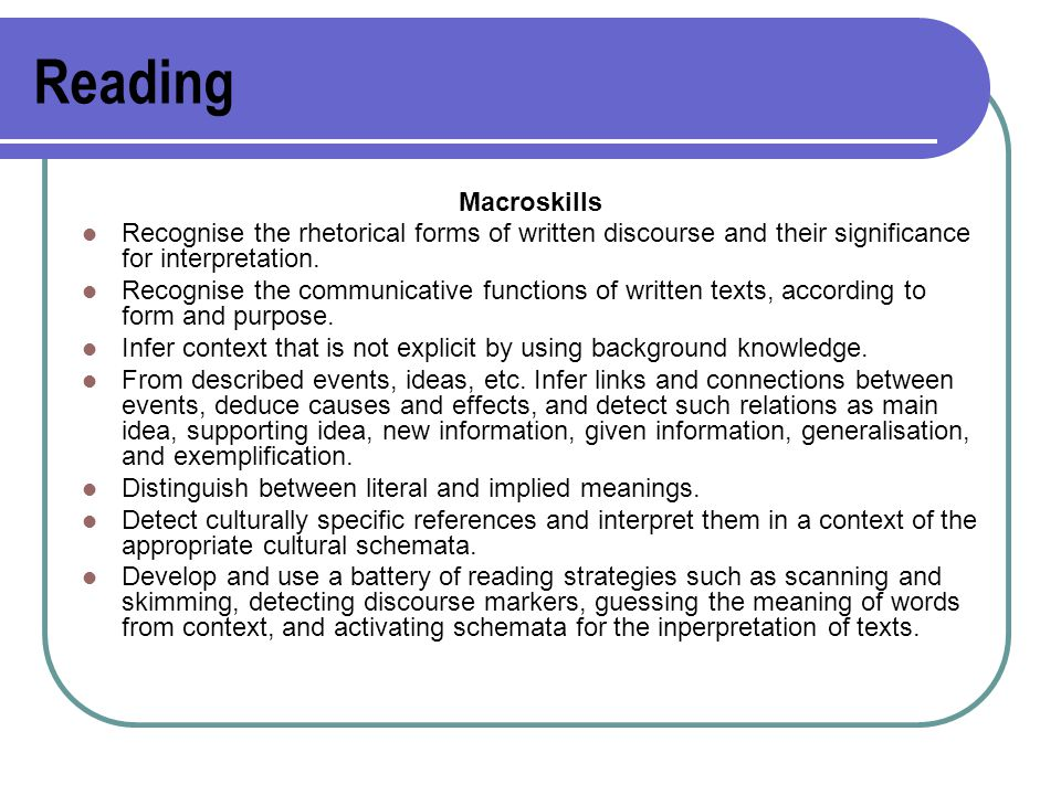 Reading Macroskills Recognise the rhetorical forms of written discourse and their significance for interpretation.