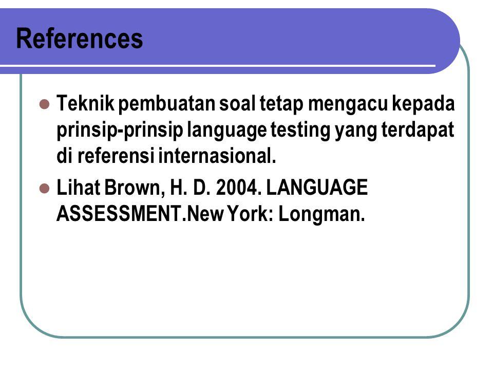 References Teknik pembuatan soal tetap mengacu kepada prinsip-prinsip language testing yang terdapat di referensi internasional.