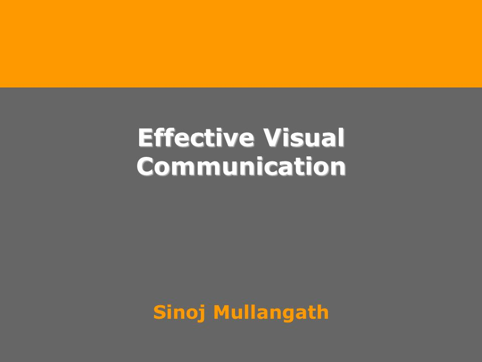 Effective Visual Communication Sinoj Mullangath