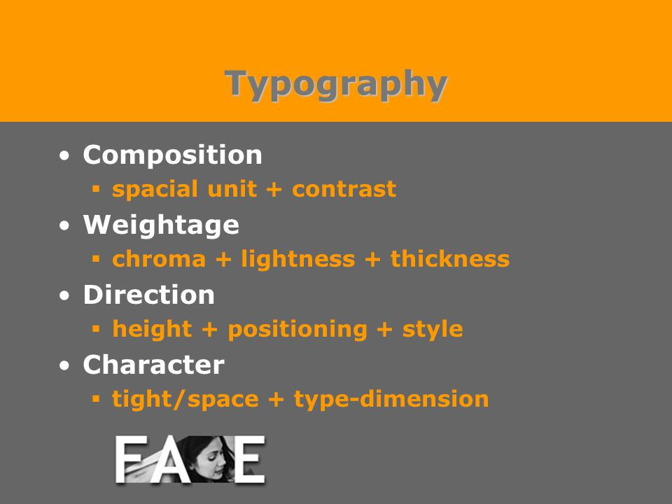 Typography Composition  spacial unit + contrast Weightage  chroma + lightness + thickness Direction  height + positioning + style Character  tight/space + type-dimension
