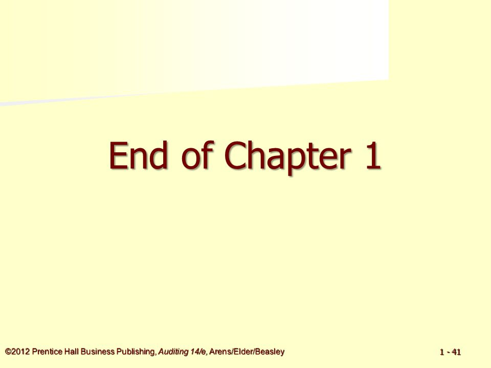 ©2012 Prentice Hall Business Publishing, Auditing 14/e, Arens/Elder/Beasley 1 - 41 End of Chapter 1