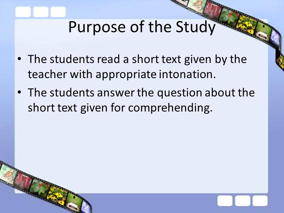 Purpose of the Study The students read a short text given by the teacher with appropriate intonation.