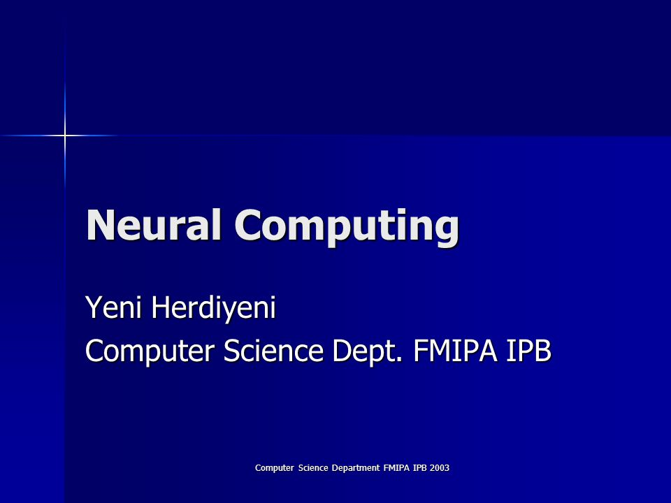 Computer Science Department FMIPA IPB 2003 Neural Network (Haykin*) Neural Network is a massively parallel- distributed processor that has a natural prosperity for storing experiential knowledge and making it available for use.