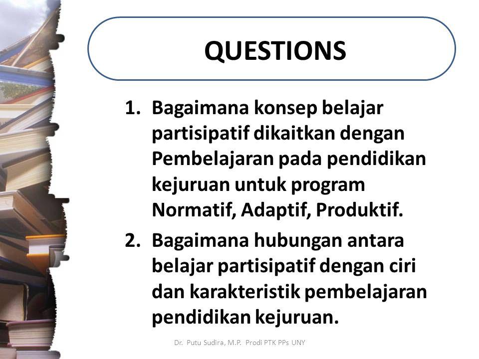 QUESTIONS 1.Bagaimana konsep belajar partisipatif dikaitkan dengan Pembelajaran pada pendidikan kejuruan untuk program Normatif, Adaptif, Produktif.