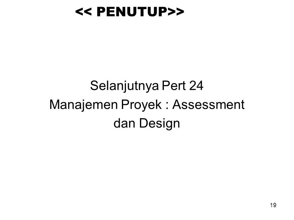 19 > Selanjutnya Pert 24 Manajemen Proyek : Assessment dan Design