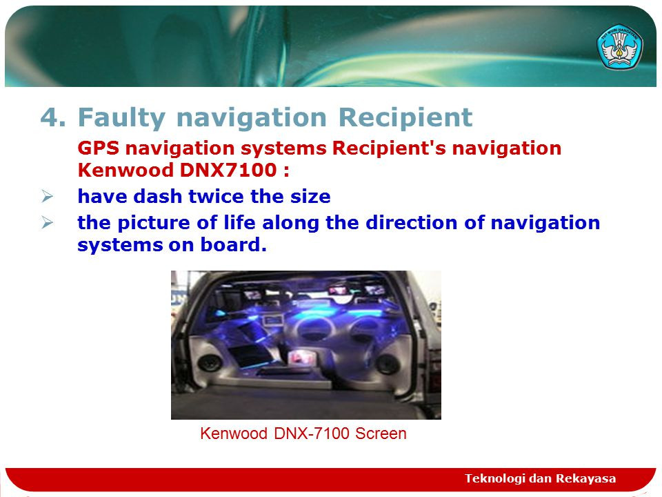 4.Faulty navigation Recipient GPS navigation systems Recipient s navigation Kenwood DNX7100 :  have dash twice the size  the picture of life along the direction of navigation systems on board.
