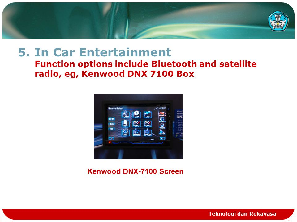 5.In Car Entertainment Function options include Bluetooth and satellite radio, eg, Kenwood DNX 7100 Box Teknologi dan Rekayasa Kenwood DNX-7100 Screen