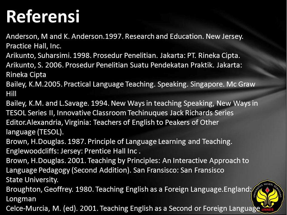 Referensi Anderson, M and K. Anderson.1997. Research and Education. New Jersey. Practice Hall, Inc. Arikunto, Suharsimi. 1998. Prosedur Penelitian. Ja