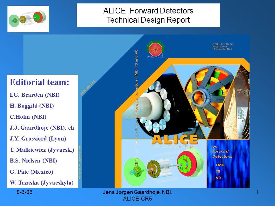 8-3-05Jens Jørgen Gaardhøje. NBI. ALICE-CR5 1 ALICE Forward Detectors Technical Design Report Editorial team: I.G. Bearden (NBI) H. Bøggild (NBI) C.Ho