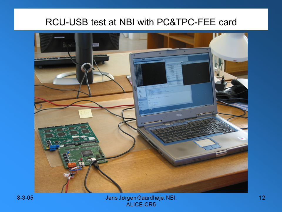 8-3-05Jens Jørgen Gaardhøje. NBI. ALICE-CR5 12 RCU-USB test at NBI with PC&TPC-FEE card