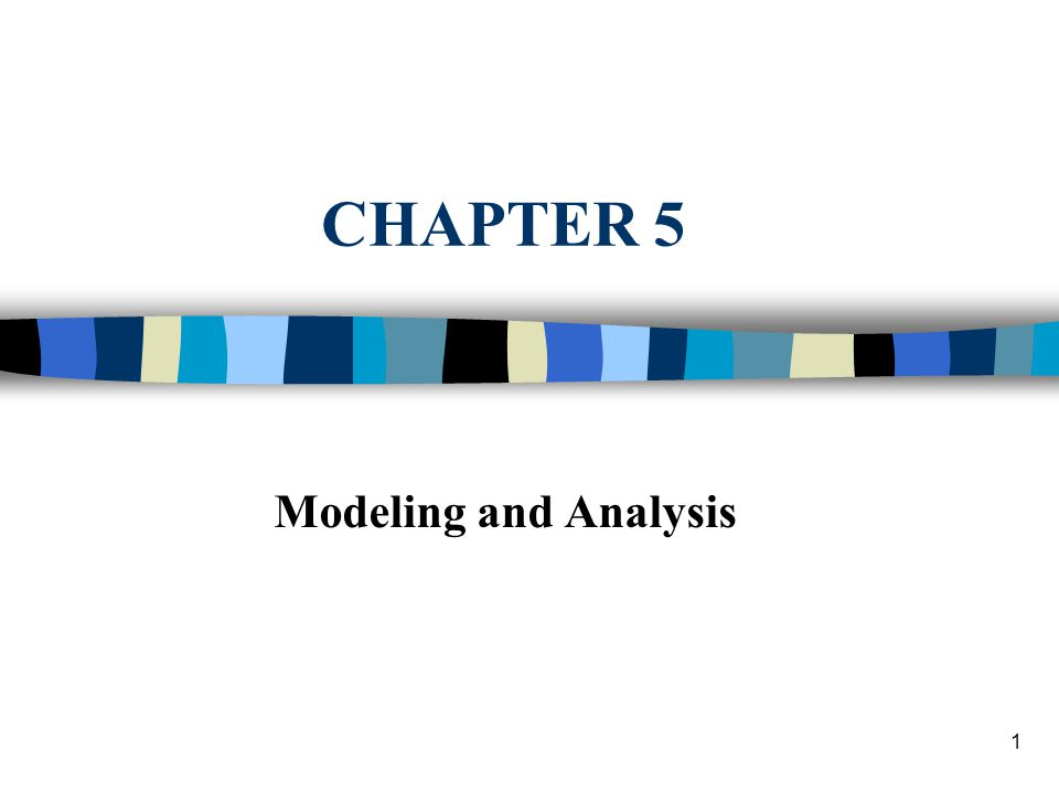 1 CHAPTER 5 Modeling and Analysis