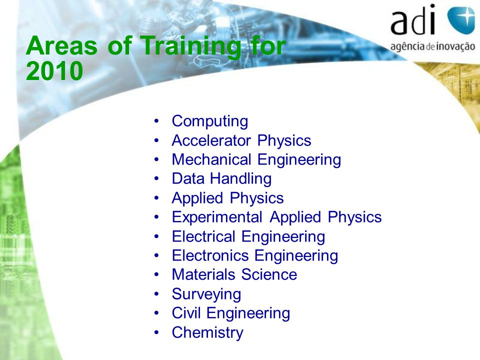 Computing Accelerator Physics Mechanical Engineering Data Handling Applied Physics Experimental Applied Physics Electrical Engineering Electronics Engineering Materials Science Surveying Civil Engineering Chemistry Areas of Training for 2010