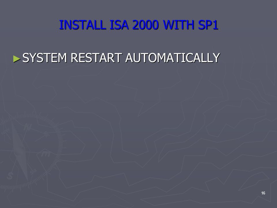16 INSTALL ISA 2000 WITH SP1 ► SYSTEM RESTART AUTOMATICALLY