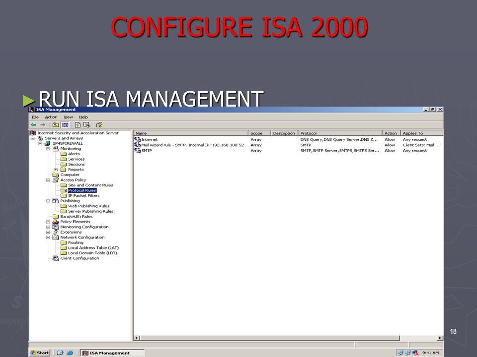 18 CONFIGURE ISA 2000 ► RUN ISA MANAGEMENT