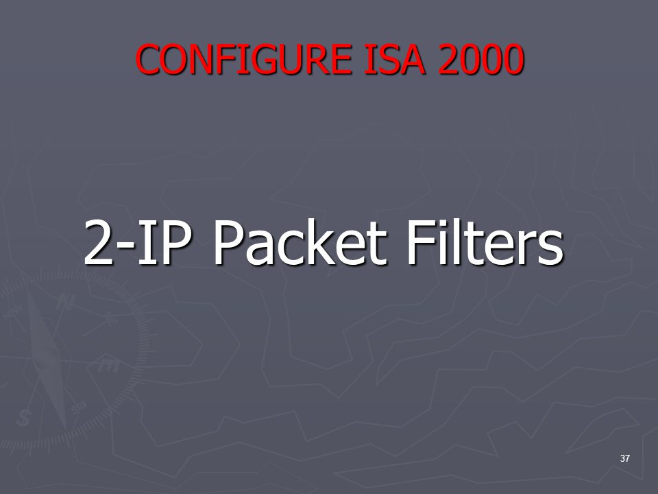 37 CONFIGURE ISA 2000 2-IP Packet Filters