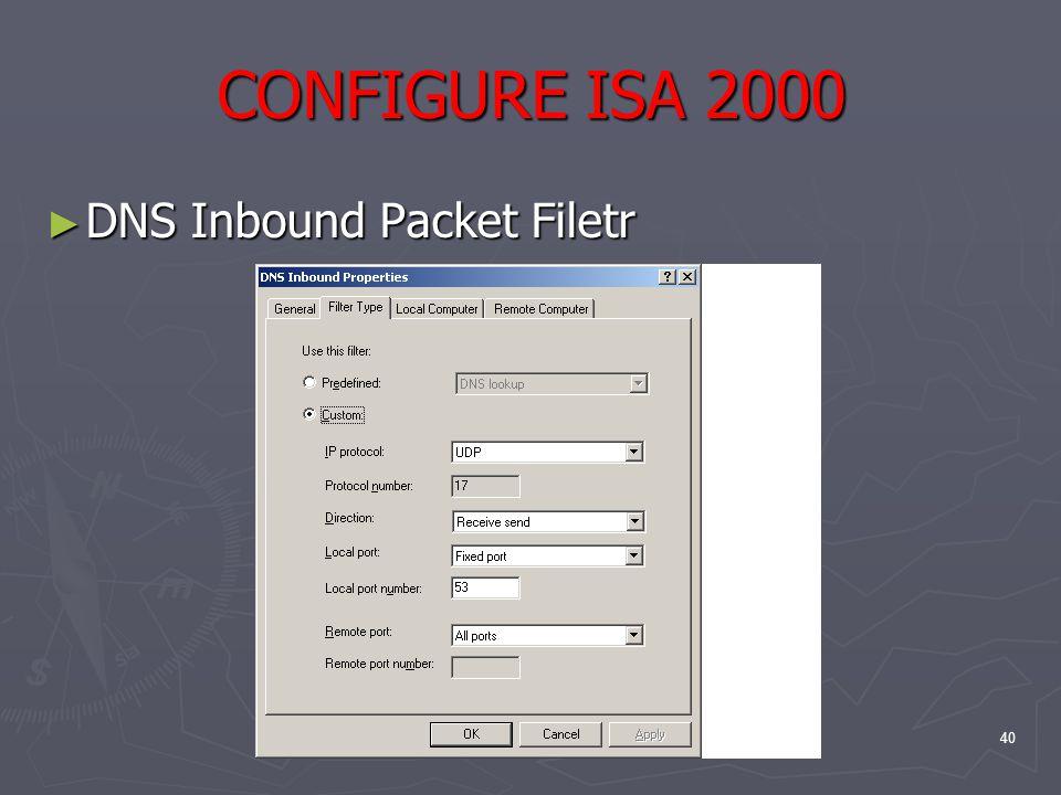 40 CONFIGURE ISA 2000 ► DNS Inbound Packet Filetr