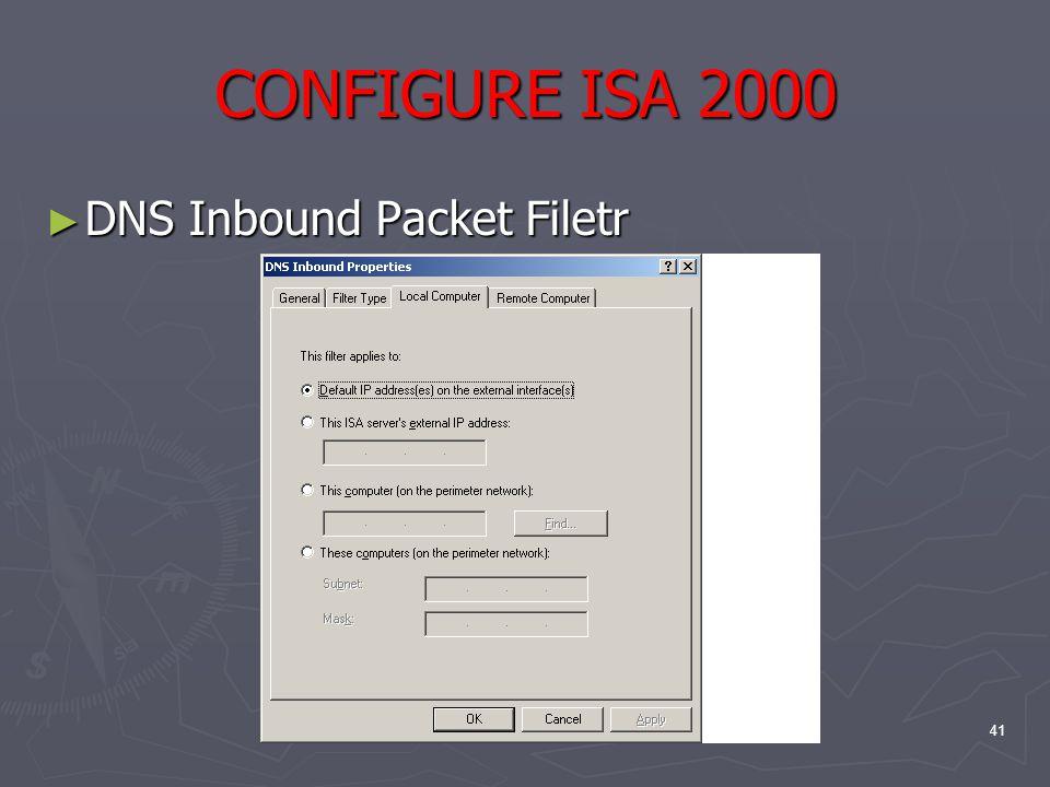 41 CONFIGURE ISA 2000 ► DNS Inbound Packet Filetr