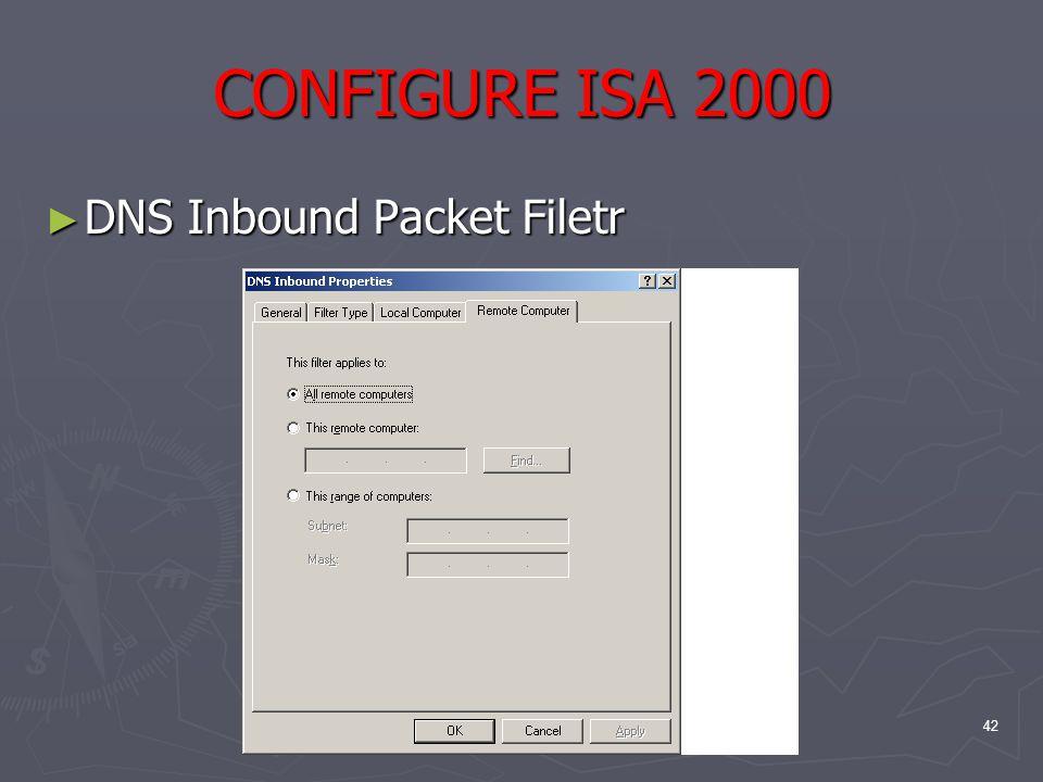 42 CONFIGURE ISA 2000 ► DNS Inbound Packet Filetr