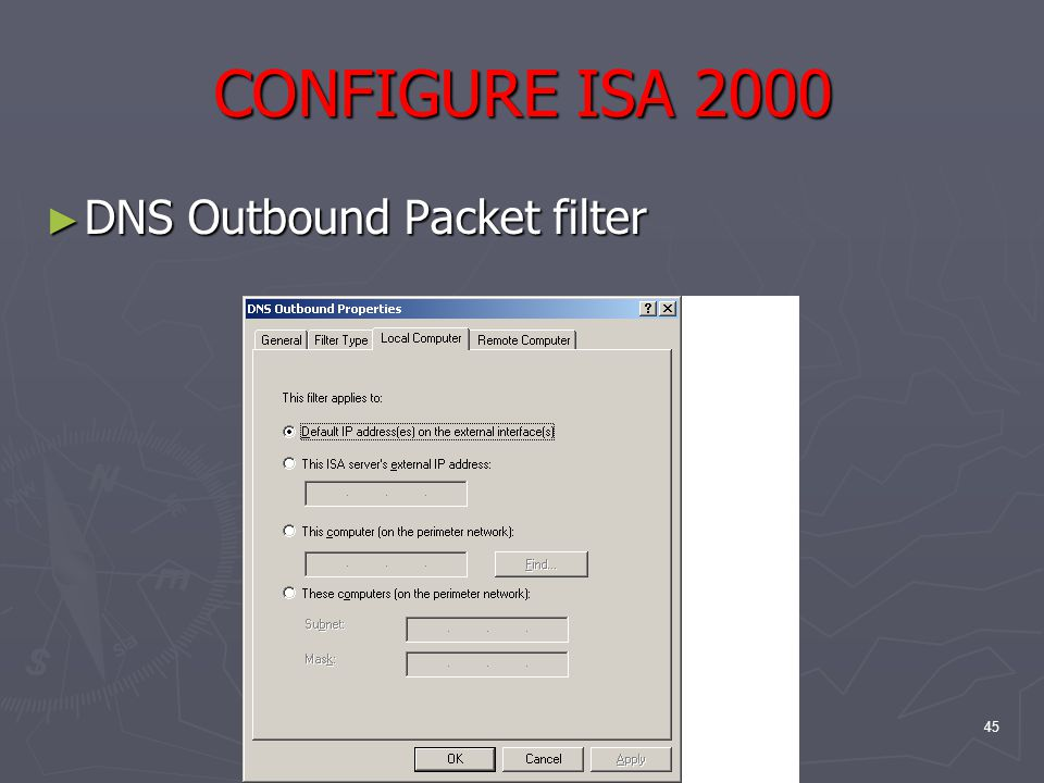 45 CONFIGURE ISA 2000 ► DNS Outbound Packet filter