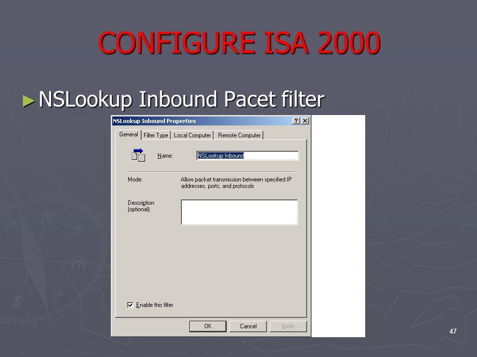 47 CONFIGURE ISA 2000 ► NSLookup Inbound Pacet filter