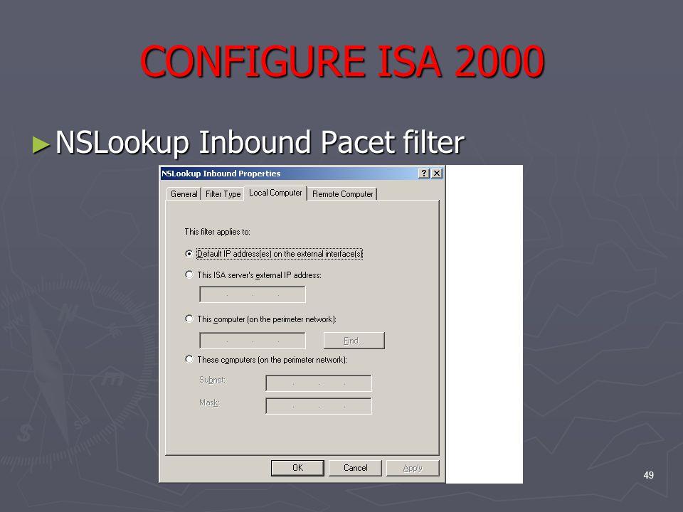 49 CONFIGURE ISA 2000 ► NSLookup Inbound Pacet filter