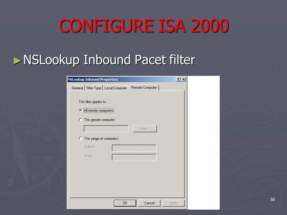 50 CONFIGURE ISA 2000 ► NSLookup Inbound Pacet filter